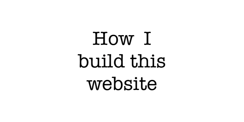 How I build this website